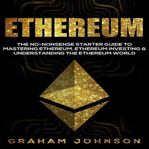 Ethereum: The No-Nonsense Starter Guide to Mastering Ethereum, Ethereum Investing, and Understanding the Ethereum World audiobook cover art