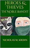 Heroes & Thieves: The Noble Bandit (English Edition)