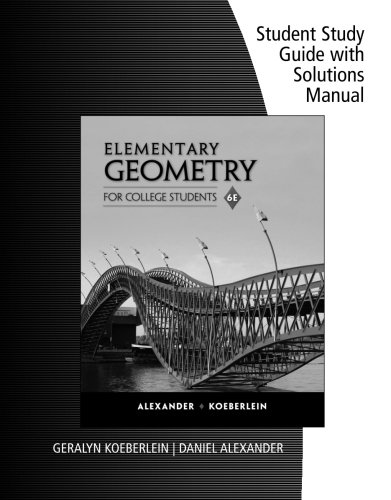 Student Study Guide with Solutions Manual for Alexander/Koeberlein's Elementary Geometry for College Students, 6th Editi