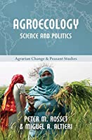 Agroecology: Science and Politics (Agrarian Change & Peasant Studies)