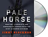 Pale Horse: Hunting Terrorists and Commanding Heroes with the 101st Airborne Division by Jimmy Blackmon (2016-03-08)
