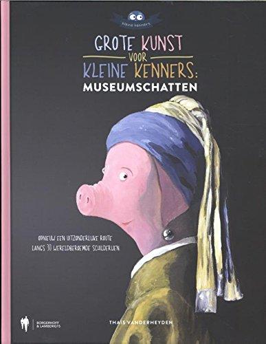Grote kunst voor kleine kenners: museumschatten: Opnieuw een uitzonderlijke route langs 30 wereldberoemde schilderijen
