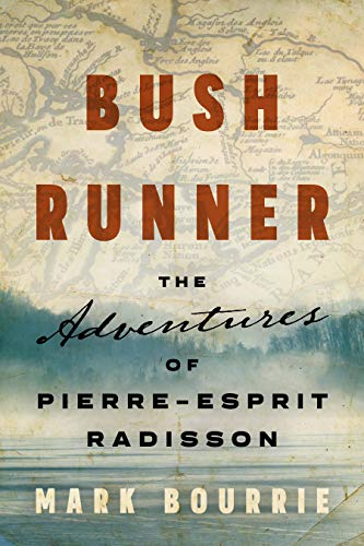 Bush Runner: The Adventures of Pierre-Esprit Radisson (Untold Lives Series)