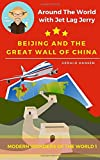 Beijing And The Great Wall Of China: Modern Wonders of the World (Around The World With Jet Lag Jerry)