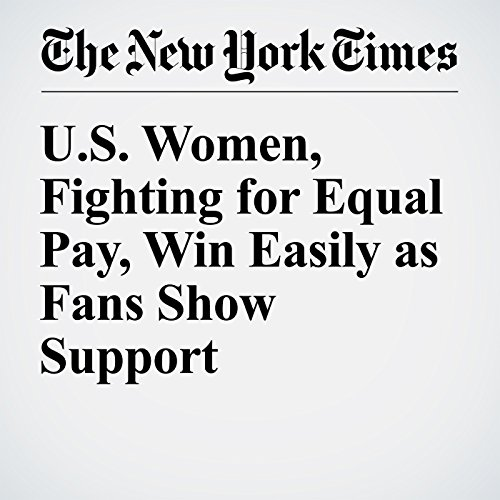 U.S. Women, Fighting for Equal Pay, Win Easily as Fans Show Support audiobook cover art