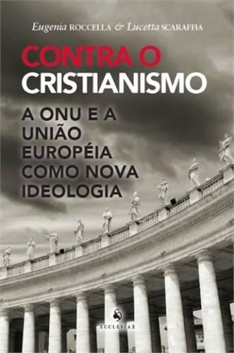 Contra o Cristianismo - A ONU e a União Européia Como Nova Ideologia: a ONU e a União Européia Como Nova Ideologia