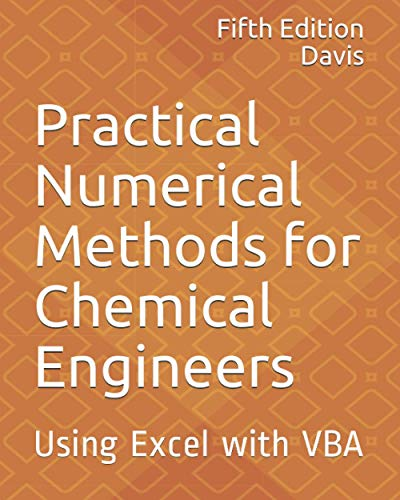 Compare Textbook Prices for Practical Numerical Methods for Chemical Engineers: Using Excel with VBA  ISBN 9781694584687 by Davis, Richard A.