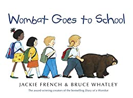 Wombat Goes to School by [Bruce Whatley, Jackie French]