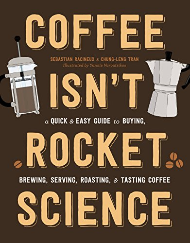 Coffee Isn't Rocket Science: A Quick and Easy Guide to Buying, Brewing, Serving, Roasting, and Tasting Coffee (English Edition)