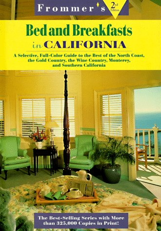 Frommer's Bed and Breakfasts in California: A Selective, Full-Color Guide to the Best of the North Coast, The Gold Country, the Wine Country, Monterey, and Southern California