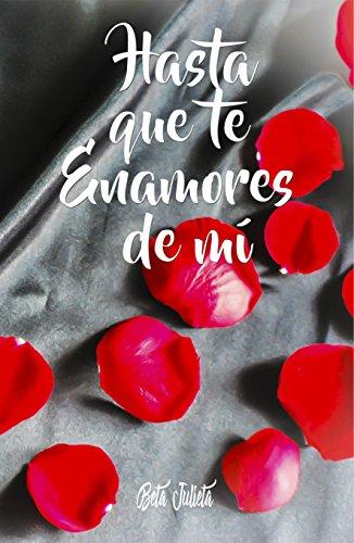 Hasta que te Enamores de mí: (Bilogía Enamorados 1)