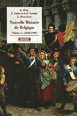 Nouvelle histoire de Belgique - Volume 1, 1830-1905 d'Els Witte