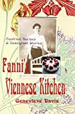 Fanni s Viennese Kitchen: Austrian Recipes & Immigrants