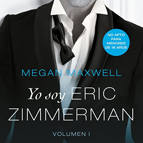 Yo soy Eric Zimmerman, vol. I                   By:                                                                                                                                 Megan Maxwell                               Narrated by:                                                                                                                                 Juan Navarro                      Length: 16 hrs and 29 mins     Not rated yet     Overall 0.0