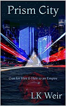 Prism City: Gun for Hire & Heir to an Empire by [LK Weir]