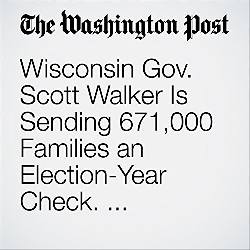 Wisconsin Gov. Scott Walker Is Sending 671,000 Families an Election-Year Check. Democrats Call It Bribery. copertina