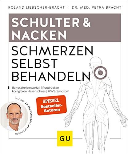 Schulter & Nacken Schmerzen selbst behandeln: Halswirbelschmerzen, Frozen Shoulder, Steifer Nacken, Verspannungen (GU Ratgeber Gesundheit)