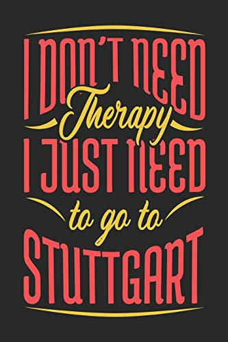 I Don't Need Therapy I Just Need To Go To Stuttgart: Stuttgart Notebook | Stuttgart Vacation Journal | Handlettering | Diary I Logbook | 110 Journal Paper Pages | Stuttgart Buch 6 x 9
