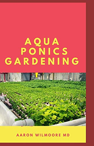 AQUAPONICS GARDENING: An Essential Step-by-Step Guide to Aquaponics for Beginners.