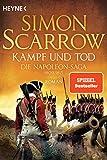 Kampf und Tod - Die Napoleon-Saga 1809 - 1815: Roman von Simon Scarrow