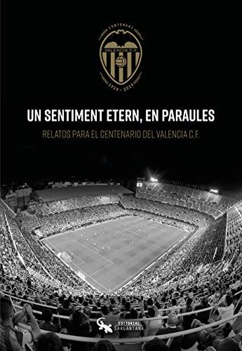 UN SENTIMENT ETERN, EN PARAULES: Relatos para el Centenario del Valencia CF
