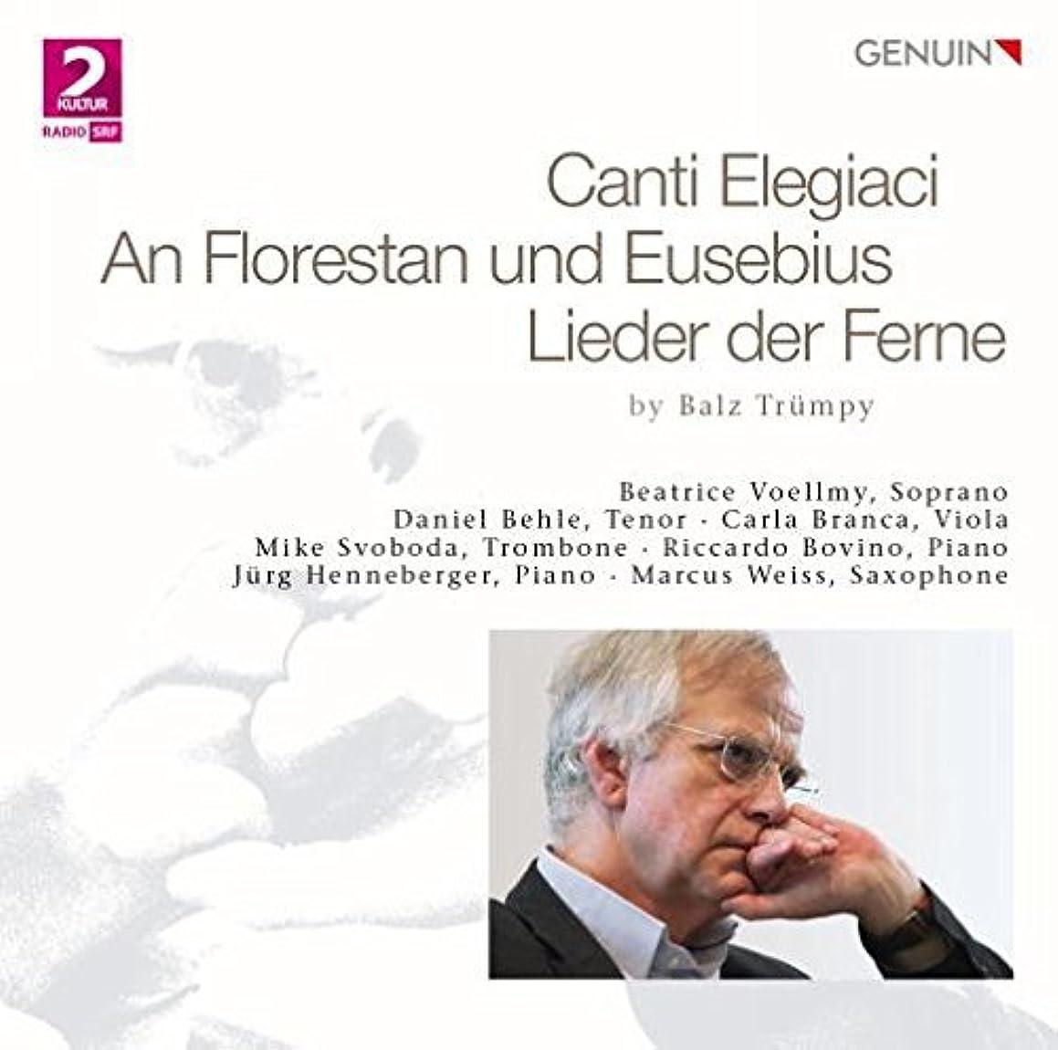 Balz Trumpy: Canti Elegiaci - An Florestan und Eusebius - Lieder der Ferne