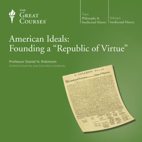 American Ideals: Founding a 'Republic of Virtue'                   By:                                                                                                                                 Daniel N. Robinson,                                                                                        The Great Courses                               Narrated by:                                                                                                                                 Daniel N. Robinson                      Length: 6 hrs and 7 mins     Not rated yet     Overall 0.0