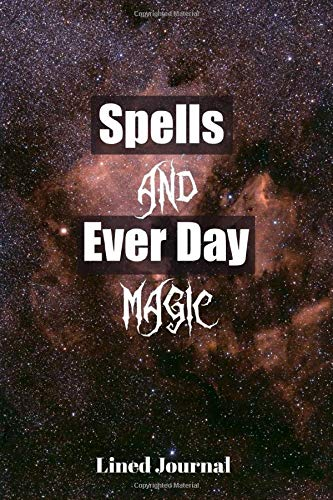 Spells & Every Day Magic Lined Journal :: Magic Journal / Daily Spellbook for the Good Witch / Magic Spell Book /Witches /Notebook Gift Idea, Planner, ... Pages -(6 x 9 inches)/ Lined Notebook Journal