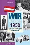 Wir vom Jahrgang 1950 - Kindheit und Jugend in Österreich (Jahrgangsbände Österreich)