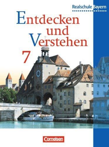Entdecken und Verstehen, Geschichtsbuch für Bayern, Ausgabe Realschulen, 7. Jahrgangsstufe by Doris Beer Heike Bruchertseifer Josef Rieger Gertraud Wein Josef Zißler(2001-06-01)