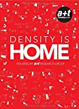 DENSITY IS HOME. HOUSING BY A+T RESEARCH GROUP