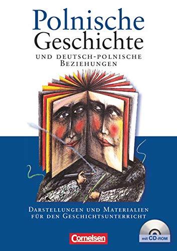 Polnische Geschichte und deutsch-polnische Beziehungen - Darstellungen und Materialien für den Geschichtsunterricht: Schülerbuch mit CD-ROM