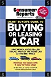 Smart Buyer's Guide to Buying or Leasing A Car (Consumer Reports Smart Buyer's Guide to Buying or Leasing a Car)