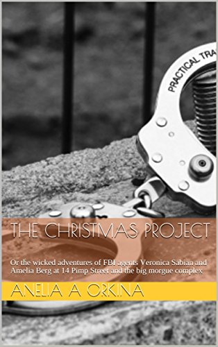 The Christmas project: Or the wicked adventures of FBI agents Veronica Sabian and Amelia Berg at 14 Pimp Street and the big morgue complex (English Edition)