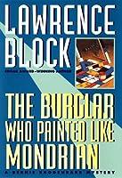 The Burglar Who Painted Like Mondrian: A Bernie Rhodenbarr Mystery