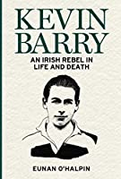 Kevin Barry: An Irish Rebel in Life and Death