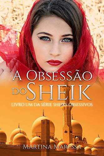 A OBSESSÃO DO SHEIK (Sheiks Obsessivos)
