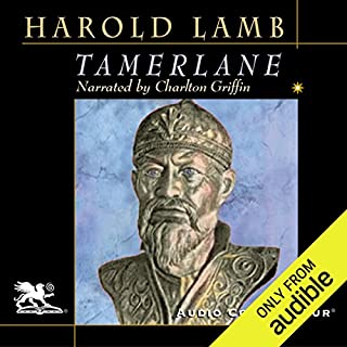 Tamerlane     Conqueror of the Earth              By:                                                                                                                                 Harold Lamb                               Narrated by:                                                                                                                                 Charlton Griffin                      Length: 9 hrs and 19 mins     245 ratings     Overall 3.9