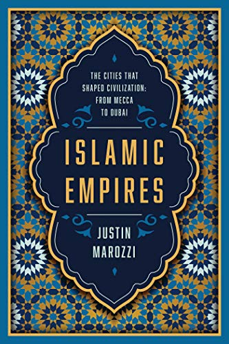 Islamic Empires (The Cities That Shaped Civilization: From Mecca to Dubai)