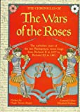The Chronicles of the Wars of the Roses: The Turbulent Years of the Last Plantagenets, Seven Kings from Richard II in 1377 to Richard III in 1485'