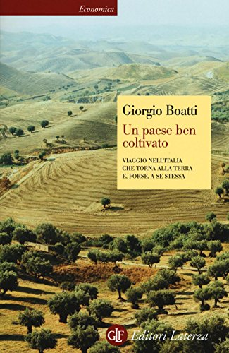 Un paese ben coltivato. Viaggio nell Italia che torna alla terra e, forse, a se stessa