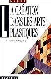 La Création dans les arts plastiques