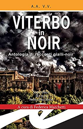Viterbo in Noir: Antologia di racconti gialli-noir