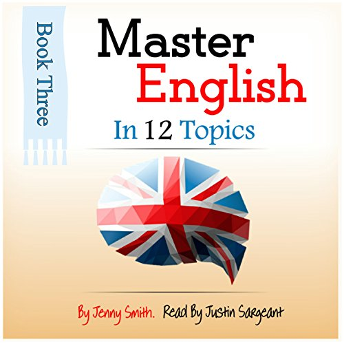 Master English in 12 Topics: Book 3: 182 Intermediate Words and Phrases Explained cover art