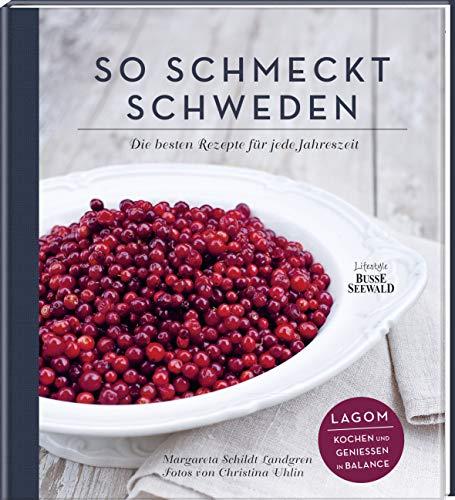 So schmeckt Schweden: Die besten Rezepte für jede Jahreszeit. Lagom – kochen und genießen in Balance