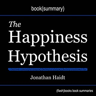 Summary of The Happiness Hypothesis: Finding Modern Truth in Ancient Wisdom by Jonathan Haidt                   By:                                                                                                                                 FlashBooks Book Summaries                               Narrated by:                                                                                                                                 Dean Bokhari                      Length: 43 mins     44 ratings     Overall 4.4