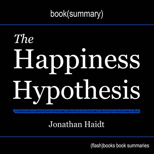 Summary of The Happiness Hypothesis: Finding Modern Truth in Ancient Wisdom by Jonathan Haidt cover art