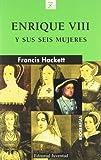 Z Enrique VIII y sus seis mujeres (Biografías)