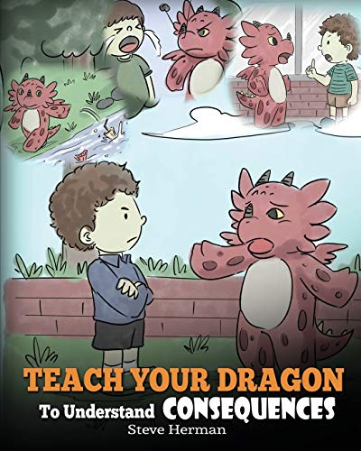 Teach Your Dragon To Understand Consequences: A Dragon Book To Teach Children About Choices and Consequences. A Cute Children Story To Teach Kids How ... Actions and How To Make Good Choices.: 14