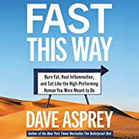 Fast This Way: Burn Fat, Reverse Inflammation, and Become the High-performing Human You Were Meant to Be (Bulletproof)